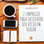 13 empregos para satisfazer seu vício em viajar