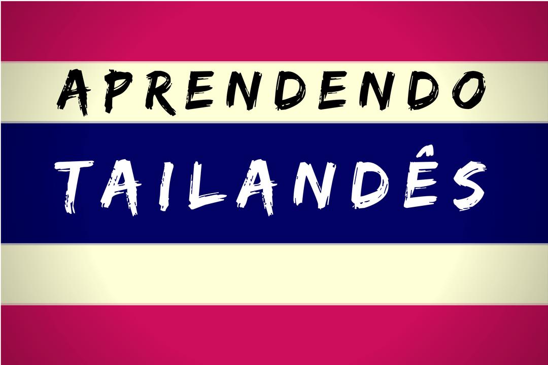Tailandês: Palavras e frases importantes que aprendi na Tailândia